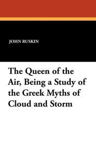The Queen of the Air, Being a Study of the Greek Myths of Cloud