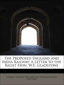 The Proposed England and India Railway: A Letter to the Right Ho