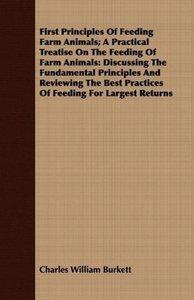 First Principles of Feeding Farm Animals; A Practical Treatise o