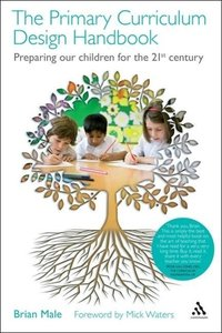 The Primary Curriculum Design Handbook: Preparing Our Children f
