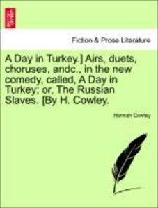 A Day in Turkey.] Airs, duets, choruses, andc., in the new comed