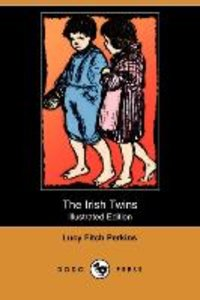 The Irish Twins (Illustrated Edition) (Dodo Press)