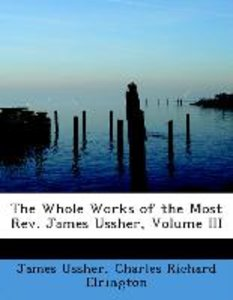 The Whole Works of the Most Rev. James Ussher, Volume III