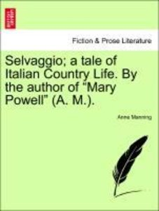"Selvaggio; a tale of Italian Country Life. By the author of ""Mar"