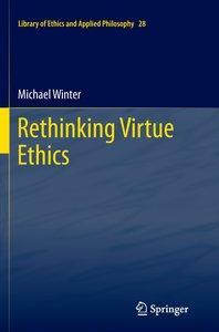 Rethinking Virtue Ethics