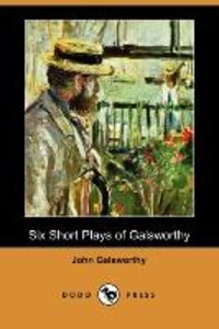 Six Short Plays of Galsworthy