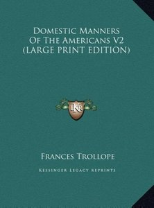 Domestic Manners Of The Americans V2 (LARGE PRINT EDITION)