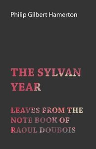 The Sylvan Year - Leaves from the Note Book of Raoul Doubois