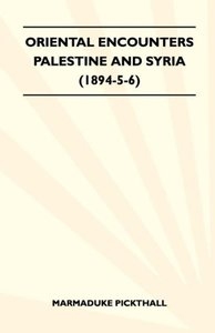 Oriental Encounters - Palestine And Syria (1894-5-6)