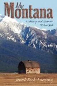 My Montana: A History and Memoir, 1930-1950