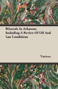 Minerals In Arkansas, Including A Review Of Oil And Gas Conditio