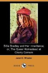 Billie Bradley and Her Inheritance; Or, the Queer Homestead at C