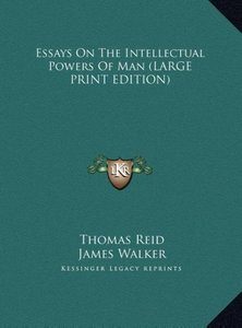 Essays On The Intellectual Powers Of Man (LARGE PRINT EDITION)
