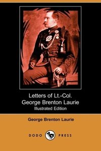 Letters of Lieut.-Colonel George Brenton Laurie (Illustrated Edi