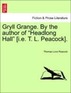 "Gryll Grange. By the author of ""Headlong Hall"" [i.e. T. L. Peaco"