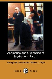 Anomalies and Curiosities of Medicine - Part II (Dodo Press)