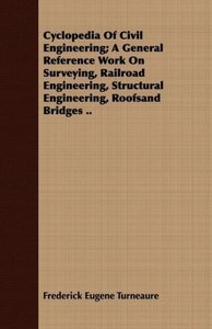 Cyclopedia Of Civil Engineering; A General Reference Work On Sur