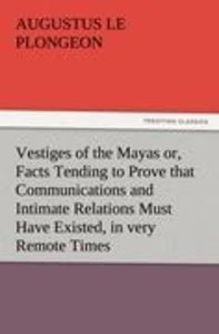 Vestiges of the Mayas or, Facts Tending to Prove that Communicat