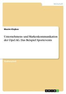 Unternehmens- und Markenkommunikation der Opel AG. Das Beispiel