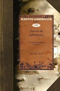 Travels & Adventures in Canada and the Indian Territories Betwee