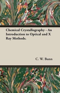 Chemical Crystallography - An Introduction to Optical and X Ray