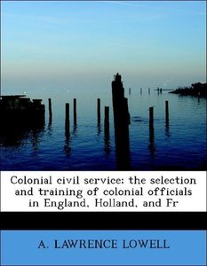 Colonial civil service; the selection and training of colonial o
