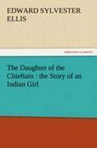 The Daughter of the Chieftain : the Story of an Indian Girl