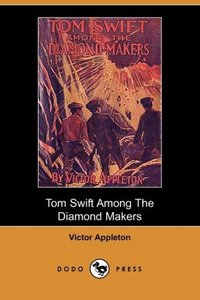 Tom Swift Among the Diamond Makers, Or, the Secret of Phantom Mo