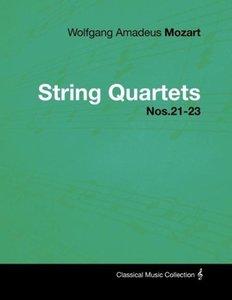Wolfgang Amadeus Mozart - String Quartets Nos.21-23