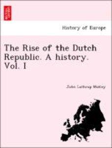 The Rise of the Dutch Republic. A history. Vol. I