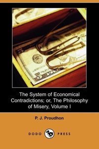 The System of Economical Contradictions; Or, the Philosophy of M