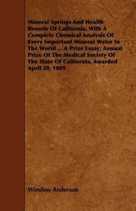 Mineral Springs And Health Resorts Of California, With A Complet
