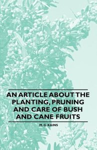 An Article about the Planting, Pruning and Care of Bush and Cane