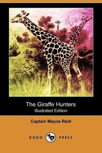 The Giraffe Hunters (Illustrated Edition) (Dodo Press)