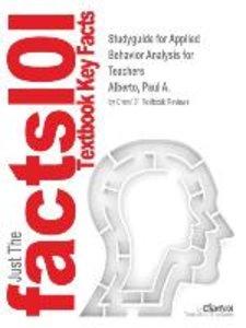 Studyguide for Applied Behavior Analysis for Teachers by Alberto