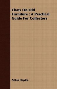 Chats on Old Furniture: A Practical Guide for Collectors