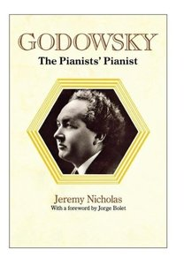 Godowsky, the Pianists' Pianist. a Biography of Leopold Godowsky