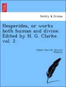 Hesperides, or works both human and divine. Edited by H. G. Clar