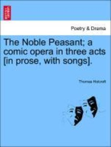 The Noble Peasant; a comic opera in three acts [in prose, with s