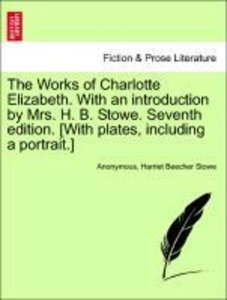 The Works of Charlotte Elizabeth. With an introduction by Mrs. H