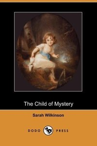 The Child of Mystery (Dodo Press)