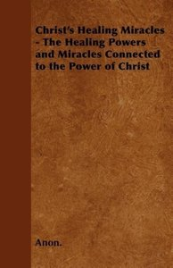 Christ's Healing Miracles - The Healing Powers and Miracles Conn