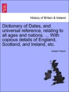 Dictionary of Dates, and universal reference, relating to all ag