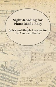 Sight-Reading for Piano Made Easy - Quick and Simple Lessons for