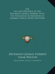 The Life and Writings of the Reverend George Herbert with the Sy