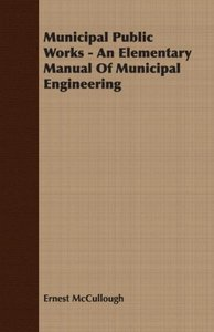 Municipal Public Works - An Elementary Manual Of Municipal Engin