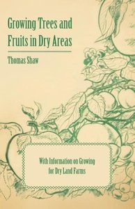 Growing Trees and Fruits in Dry Areas - With Information on Grow