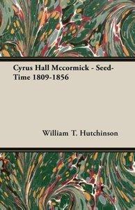 Cyrus Hall Mccormick - Seed-Time 1809-1856