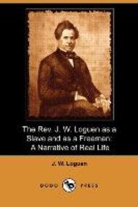 The REV. J. W. Loguen as a Slave and as a Freeman