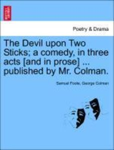 The Devil upon Two Sticks; a comedy, in three acts [and in prose